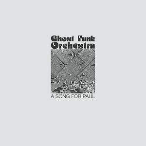 GHOST FUNK ORCHESTRA <br/> <small>A SONG FOR PAUL</small>
