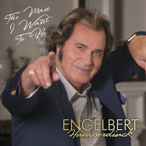 HUMPERDINCK,ENGELBERT <br/> <small>MAN I WANT TO BE</small>