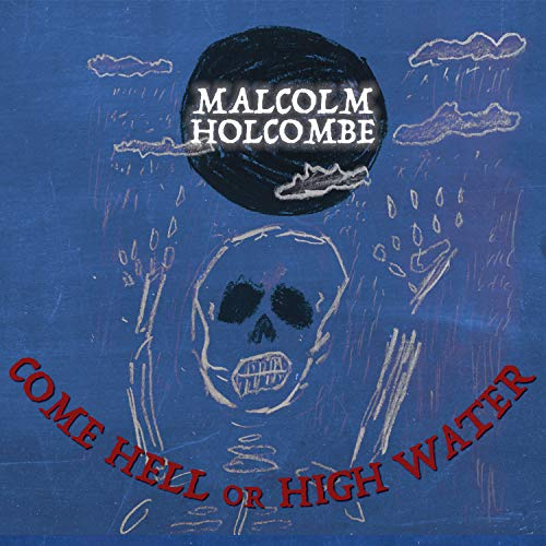 HOLCOMBE,MALCOLM <br/> <small>COME HELL OR HIGH WATER (DIG)</small>