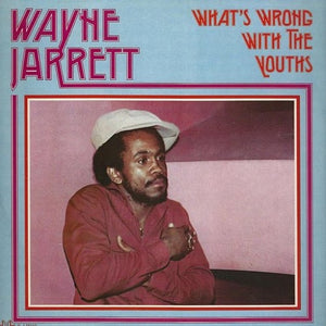 JARRETT,WAYNE <br/> <small>WHAT'S WRONG WITH THE YOUTHS</small>