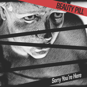 BEAUTY PILL <br/> <small>SORRY YOU'RE HERE</small>