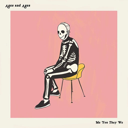 AGES & AGES <br/> <small>ME YOU THEY WE</small>