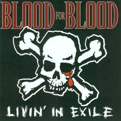BLOOD FOR BLOOD <br/> <small>LIVIN IN EXILE</small>