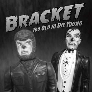 BRACKET <br/> <small>TOO OLD TO DIE YOUNG</small>