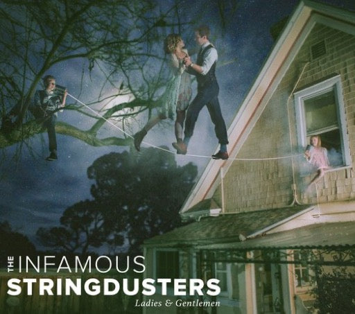 INFAMOUS STRINGDUSTERS <br/> <small>LADIES & GENTLEMEN</small>