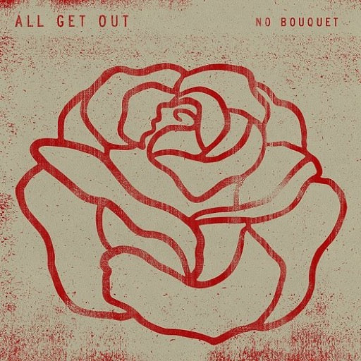 ALL GET OUT <br/> <small>NO BOUQUET</small>