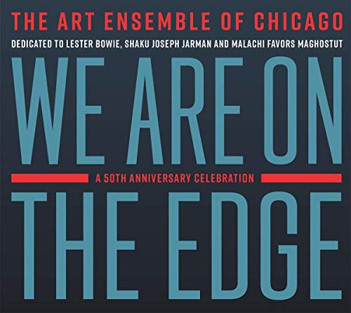 ART ENSEMBLE OF CHICAGO <br/> <small>WE ARE ON THE EDGE: A 50TH ANN</small>