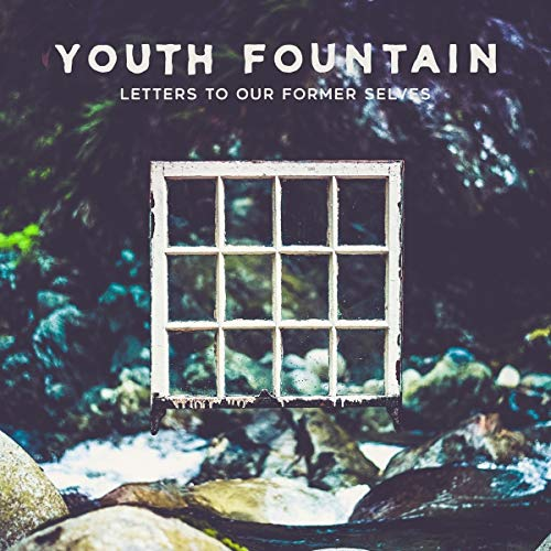 YOUTH FOUNTAIN <br/> <small>LETTERS TO OUR FORMER SELVES</small>