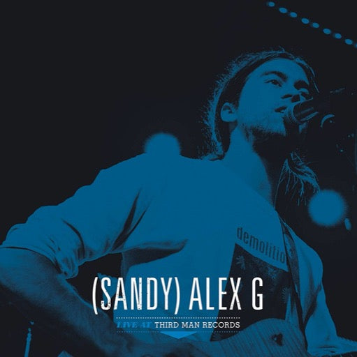 (SANDY) ALEX G <br/> <small>LIVE AT THIRD MAN RECORDS</small>