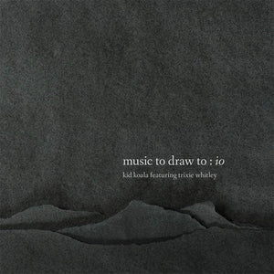KID KOALA <br/> <small>MUSIC TO DRAW TO: IO</small>