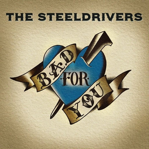 STEELDRIVERS <br/> <small>BAD FOR YOU</small>
