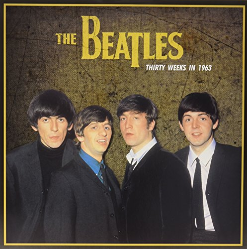 BEATLES <br/> <small>THIRTY WEEKS IN 1963</small>