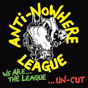 ANTI-NOWHERE LEAGUE <br/> <small>WE ARE THE LEAGUE UNCUT</small>
