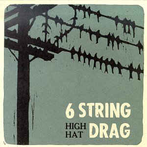 SIX STRING DRAG <br/> <small>HIGH HAT</small>