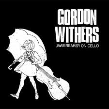 WITHERS,GORDON <br/> <small>JAWBREAKER ON CELLO</small>
