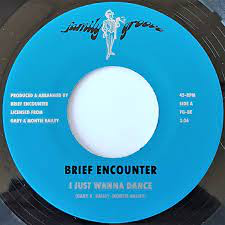 BRIEF ENCOUNTER <br/> <small>I JUST WANNA DANCE</small>