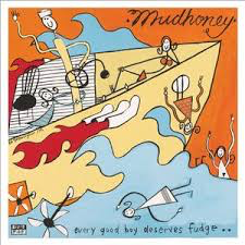 MUDHONEY <br/> <small>EVERY GOOD BOY DESERVES FUDGE</small>