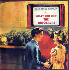 BEVIS FROND <br/> <small>WHAT DID FOR THE DINOSAUR(RSD3</small>