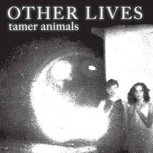 OTHER LIVES <br/> <small>TAMER ANIMALS (UK)</small>