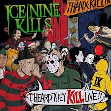 ICE NINE KILLS <br/> <small>I HEARD THEY KILL LIVE (COLV)</small>