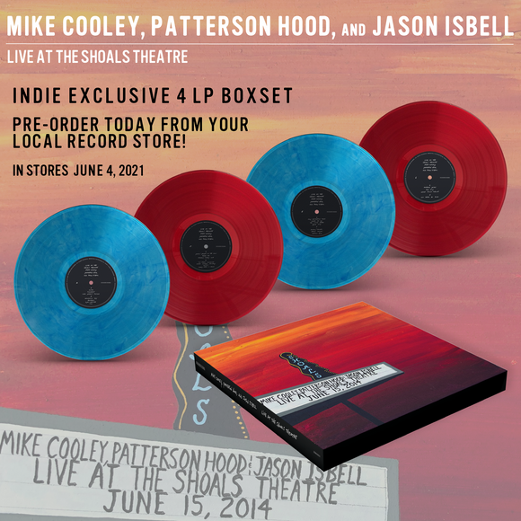 MIKE COOLEY, PATTERSON HOOD, & JASON ISBELL <br><small>LIVE AT THE SHOALS THEARE (COLV) <br>out 6/4/2021<br></small>