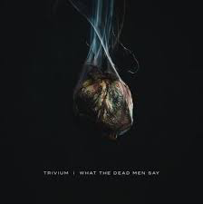 TRIVIUM <br/> <small>WHAT THE DEAD MEN SAY (BONE)</small>