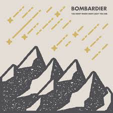 BOMBARDIER <br/> <small>YOU DON'T KNOW HOW LUCKY YOU</small>