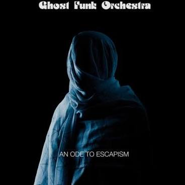 GHOST FUNK ORCHESTRA <br/> <small>AN ODE TO ESCAPISM</small>