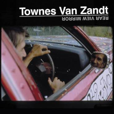 VAN ZANDT,TOWNES <br/> <small>REAR VIEW MIRROR</small>