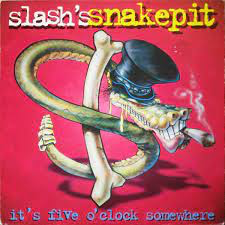 SLASH'S SNAKEPIT <br/> <small>IT'S FIVE O'CLOCK SOMEWHERE (RED)</small>