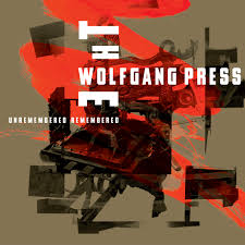 WOLFGANG PRESS <br/> <small>UNREMEMBERED, REMEMBERED</small>