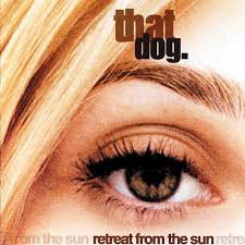 THAT DOG <br/> <small>RETREAT FROM THE SUN (BLK) (OG</small>
