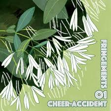 CHEER-ACCIDENT <br/> <small>FRINGEMENTS ONE</small>