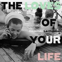 LEITHAUSER,HAMILTON <br/> <small>THE LOVES OF YOUR LIFE (BLK)</small>