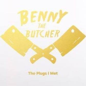 BENNY THE BUTCHER <br/> <small>PLUGS I MET</small>