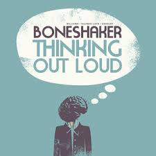 BONESHAKER <br/> <small>THINKING OUT LOUD</small>