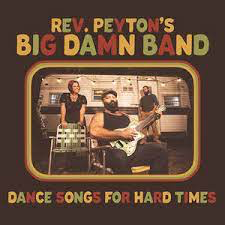 REVEREND PEYTON'S BIG DAMN BAN <br/> <small>DANCE SONGS FOR HARD TIMES</small>