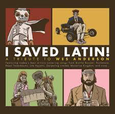 I SAVED LATIN! A TRIBUTE TO <br/> <small>TRIBUTE TO WES ANDERSON (RSD2)</small>