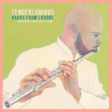 TENDERLONIOUS <br/> <small>RAGAS FROM LAHORE - IMPROVISAT</small>
