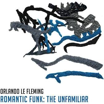 LE FLEMING,ORLANDO <br/> <small>ROMANTIC FUNK: THE UNFAMILIAR</small>
