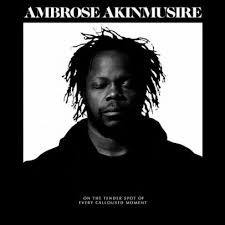 AKINMUSIRE,AMBROSE <br/> <small>ON THE TENDER SPOT OF EVERY CA</small>