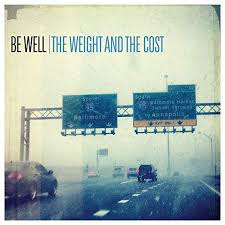 BE WELL <br/> <small>WEIGHT & THE COST</small>