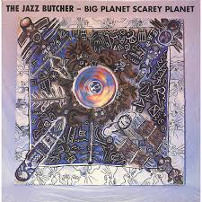 JAZZ BUTCHER <br/> <small>BIG PLANET SCAREY PLANET (RSD2)</small>