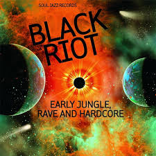 SOUL JAZZ RECORDS <br/> <small>BLACK RIOT: EARLY JUNGLE, RAVE</small>