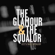 MCCREADY,MIKE <br/> <small>GLAMOR & THE SQUALOR (ORIGINAL SOUNDTRACK)</small>
