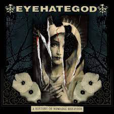 EYEHATEGOD <br/> <small>HISTORY OF NOMADIC BEHAVIOR</small>