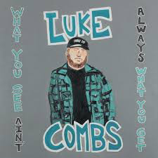 COMBS,LUKE <br/> <small>WHAT YOU SEE AIN'T ALWAYS WHAT YOU GET</small>