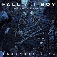 FALL OUT BOY <br/> <small>BELIEVERS NEVER DIE GREATEST</small>
