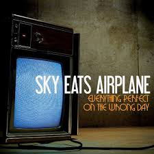 SKY EATS AIRPLANE <br/> <small>EVERYTHING PERFECT ON THE WRON</small>