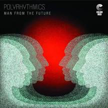 POLYRHYTHMICS <br/> <small>MAN FROM THE FUTURE (LTD) (OGV</small>